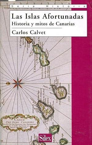 LAS ISLAS AFORTUNADAS. HISTORIA Y MITOS DE: CALVET, Carlos.