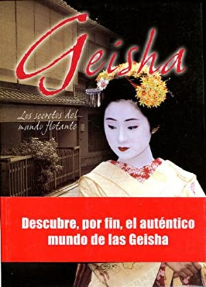 GEISHA. LOS SECRETOS DEL MUNDO FLOTANTE.: VILARO, Eugenia.