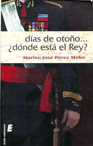 DIAS DE OTOÑO. ¿DÓNDE ESTA EL REY?: PEREZ MELER, Mariano Jose.