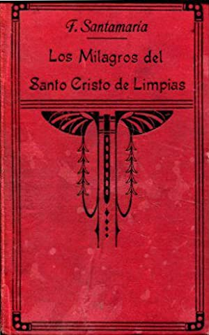 LOS MILAGROS DEL SANTO CRISTO DE LIMPIAS A LA LUZ DE LA RAZON Y DE LA TEOLOGIA.: SANTAMARIA PEÑA, ...