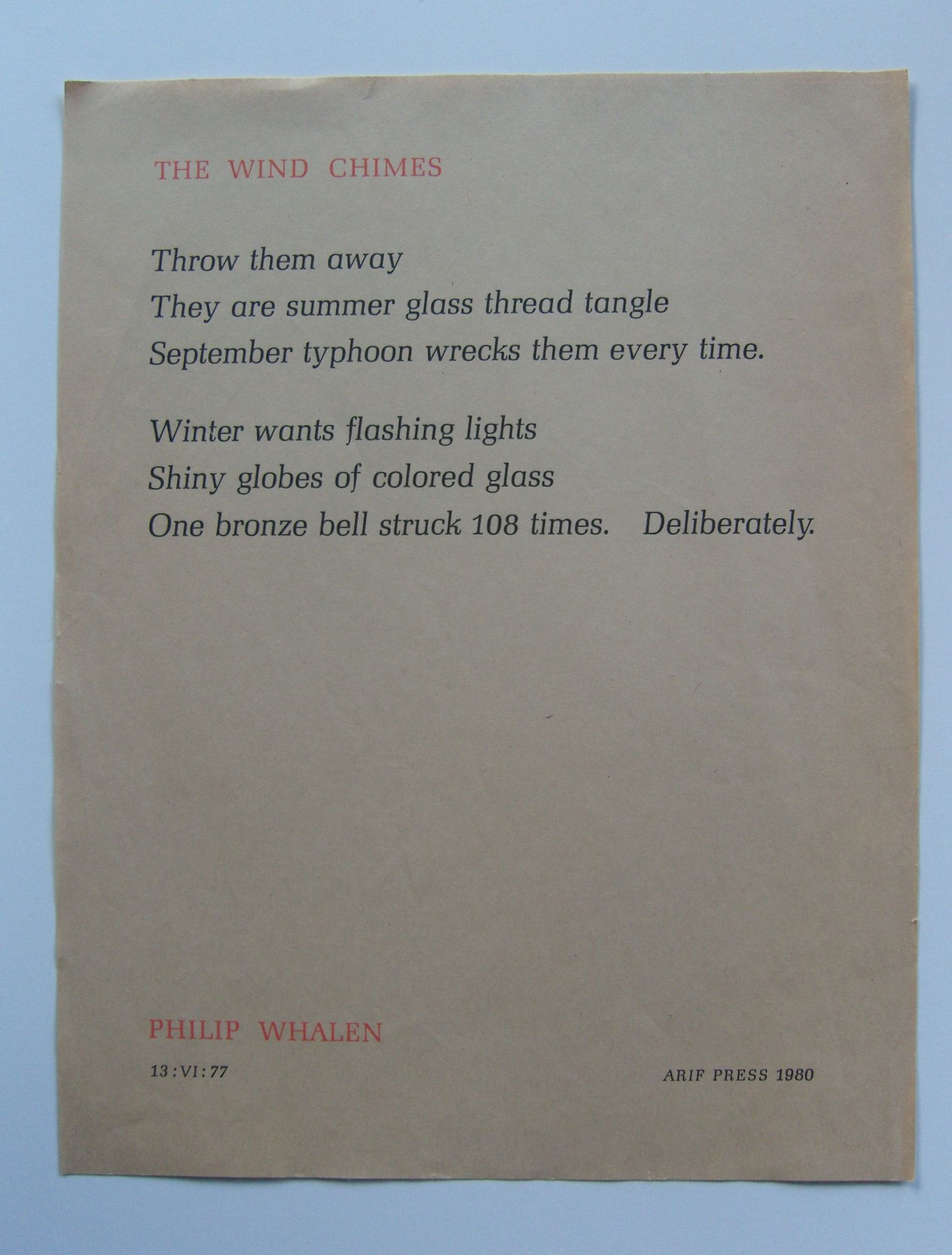 The Wind Chimes Whalen, Philip Near Fine Broadside. 11 3/4 x 9 inches. Printed on lightweight newsprint. A poem by Whalen, dated originally 13: VI: 77. Slight edgewear. Four copies in WorldCa