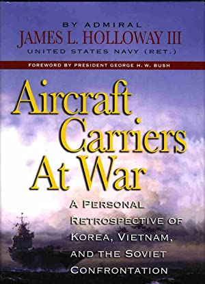 Aircraft Carriers at War: A Personal Retrospective of Korea, Vietnam, and the Soviet Confrontation:...