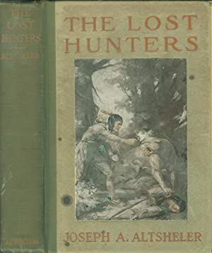 The Lost Hunters: A Story of Wild: Altsheler, Joseph A.