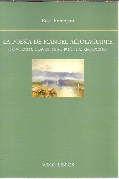 LA POESIA DE MANUEL ALTOLAGUIRRE. (CONTEXTO, CLAVES DE SU POETICA, RECEPCION). - ROMOJARO, Rosa.