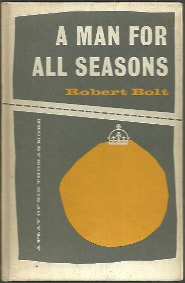 an analysis of the play a man for all seasons by robert bolt A man for all seasons is a play by robert bolt based on the life of sir thomas morean early form of the play had been written for bbc radio in 1954, and a one-hour live television version starring bernard hepton was produced in 1957 by the bbc, but after bolt's success with the flowering cherry, he reworked it for the stage.