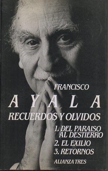 RECUERDOS Y OLVIDOS. 1. DEL PARAISO AL DESTIERRO. 2. EL EXILIO. 3. RETORNOS. - AYALA, Francisco.