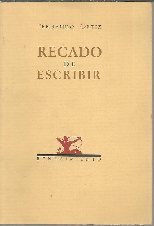 RECADO DE ESCRIBIR. - ORTIZ, Fernando.