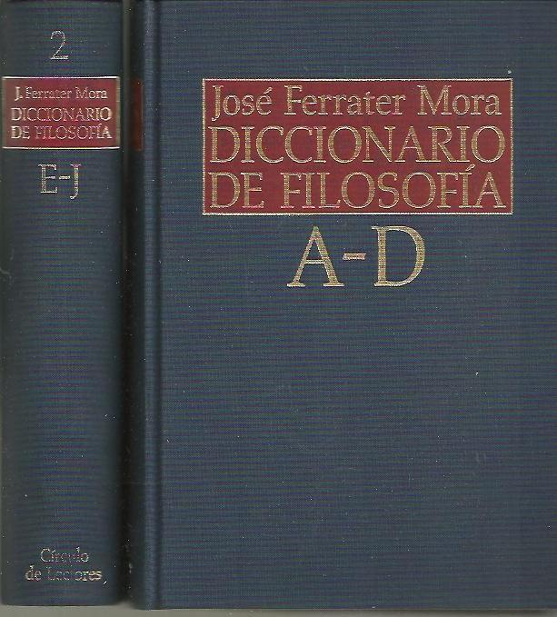 DICCIONARIO DE FILOSOFIA. TOMO I. A-D. TOMO II. E-J. - FERRATER MORA, José.