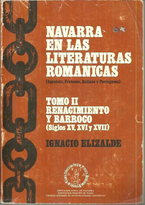 NAVARRA EN LAS LITERATURAS ROMANICAS. (ESPAÑOLA, FRANCESA, ITALIANA Y PORTUGUESA). TOMO II. RENACIMIENTO Y BARROCO. (SIGLOS XV, XVI,Y XVII). - ELIZALDE, Ignacio.