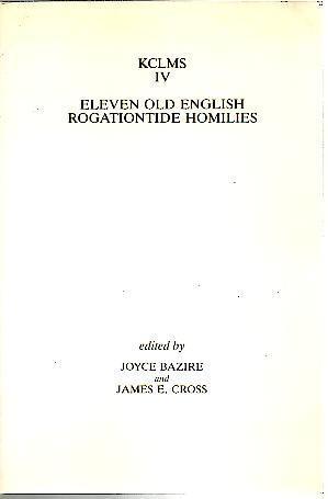ELEVEN OLD ENGLISH ROGATIONTIDE HOMILIE. - BAZIRE, Joyce. CROSS, James E. (Ed.).