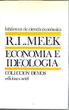 ECONOMIA E IDEOLOGIA Y OTROS ENSAYOS. ESTUDIOS: MEEK, Ronald L.