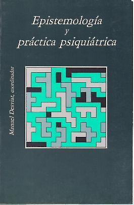 EPISTEMOLOGIA Y PRACTICA PSIQUIATRICA. PONENCIA XVIII CONGRESO DE LA A.E.N.: AA.VV.