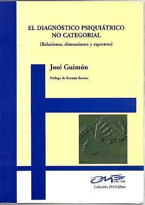 EL DIAGNOSTICO PSIQUIATRICO NO CATEGORIAL (RELACIONES, DIMENSIONES Y ESPECTROS).: GUIMON, José.