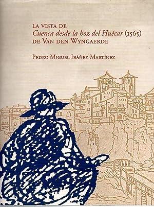 LA VISTA DE CUENCA DESDE LA HOZ DEL HUECAR (1565) DE VAN DEN WYNGAERDE.: IBAÑEZ MARTINEZ, Pedro ...