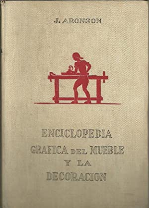 ENCICLOPEDIA GRAFICA DEL MUEBLE Y LA DECORACION.: ARONSON, J.