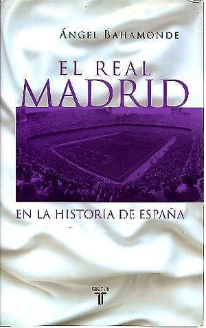 EL REAL MADRID EN LA HISTORIA DE ESPAÑA.: BAHAMONDE MAGRO, Angel.