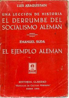 UNA LECCION DE HISTORIA, EL DERRUMBE DEL SOCIALISMO ALEMAN. EL EJEMPLO ALEMAN.: ARAQUISTAIN, Luis. ...
