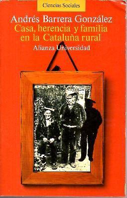 CASA, HERENCIA Y FAMILIA EN LA CATALUÑA RURAL. (LOGICA DE LA RAZON DOMESTICA).: BARRERA ...