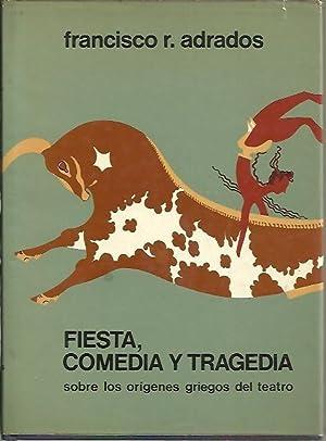 FIESTA, COMEDIA Y TRAGEDIA. SOBRE LOS ORIGENES GRIEGOS DEL TEATRO.: ADRADOS, Francisco R.