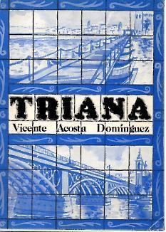TRIANA. DE PUENTE A PUENTE. (1147-1853).: ACOSTA DOMINGUEZ, Vicente.