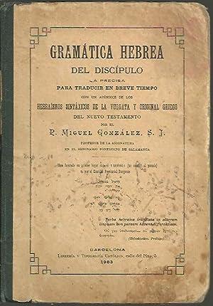 GRAMATICA HEBREA DEL DISCIPULO, LA PRECISA PARA TRADUCIR EN BREVE TIEMPO, CON UN APENDICE DE LOS ...