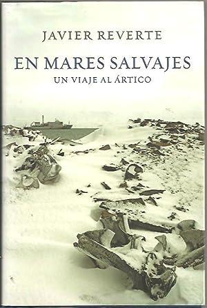 EN MARES SALVAJES. UN VIAJE AL ARTICO.: REVERTE, Javier.