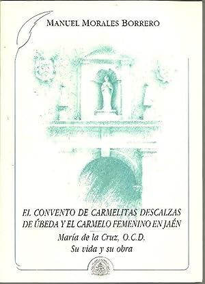 EL CONVENTO DE CARMELITAS DESCALZAS DE UBEDA: MORALES BORRERO, Manuel.