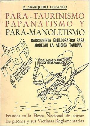 PARA TAURINISMO, PAPANATISMO Y PARA MANOLETISMO. GARROCHISTA: ABARQUERO DURANGO, R.