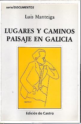 LUGARES Y CAMINOS. PAISAJE EN GALICIA.: MANTEIGA, Luis.