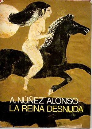 LA REINA DESNUDA.: NUÑEZ ALONSO, Alejandro.