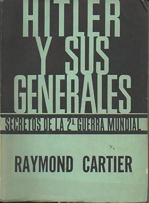 HITLER Y SUS GENERALES. SECRETOS DE LA: CARTIER, Raymond.