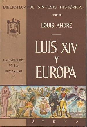 LUIS XIV Y EUROPA.: ANDRE, Louis.