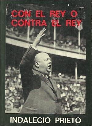 CON EL REY O CONTRA EL REY.: PRIETO, Indalecio.