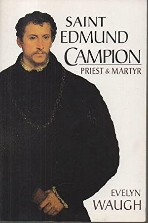 SAINT EDMUND CAMPION. PRIEST AND MARTYR.: WAUGH, Evelyn.