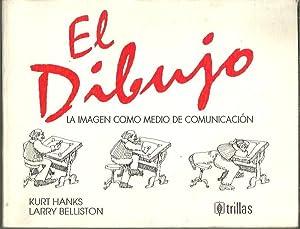 EL DIBUJO. LA IMAGEN COMO MEDIO DE COMUNICACIÓN.: HANKS, Kurt. BELLISTON, Larry.