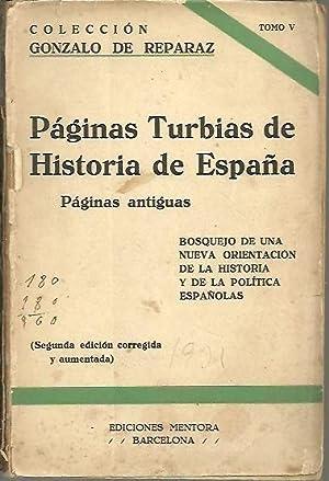 PAGINAS TURBIAS DE HISTORIA DE ESPAÑA QUE AHORA SE PONEN EN CLARO. BOSQUEJO DE UNA NUEVA ...