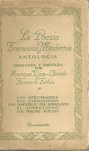 LA POESIA FRANCESA MODERNA. ANTOLOGIA. LOS PRECURSORES, LOS PARNASIANOS, LOS MESTROS DEL SIMBOLISMO...