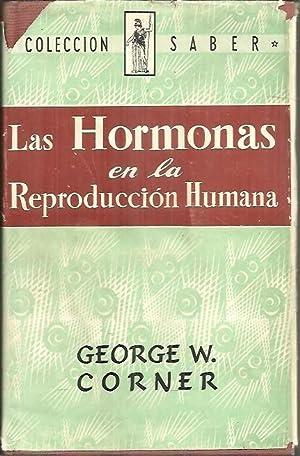 LAS HORMONAS EN LA REPRODUCCION HUMANA.: CORNER, George W.
