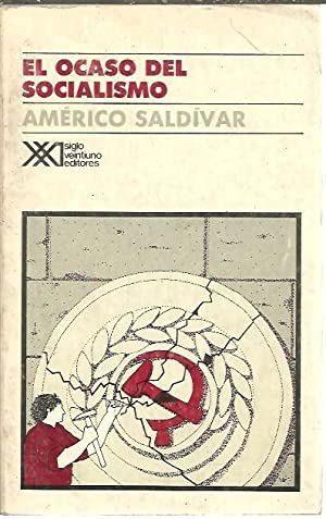 EL OCASO DEL SOCIALISMO.: SALDIVAR, Américo.