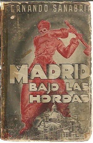 MADRID BAJO LAS HORDAS. (VIA DOLOROSA DE: SANABRIA, Fernando.