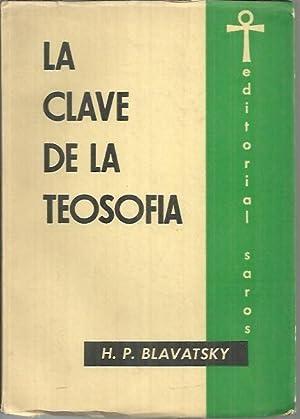LA CLAVE DE LA TEOSOFIA. EXPOSICION CLARA: BLAVATSKY, H. P.