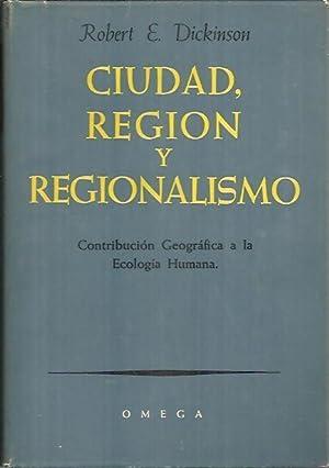CIUDAD, REGION Y REGIONALISMO. CONTRIBUCION GEOGRAFICA A LA ECOLOGIA HUMANA.: DICKINSON, Robert E.