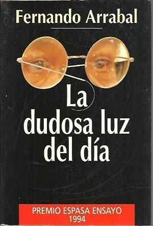 LA DUDOSA LUZ DEL DIA.: ARRABAL, Fernando.