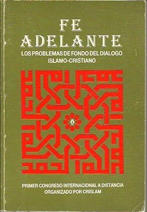 FE ADELANTE. LOS PROBLEMAS DE FONDO DEL DIALOGO ISLAMO-CRISTIANO. PRIMER CONGRESO INTERNACIONAL A ...