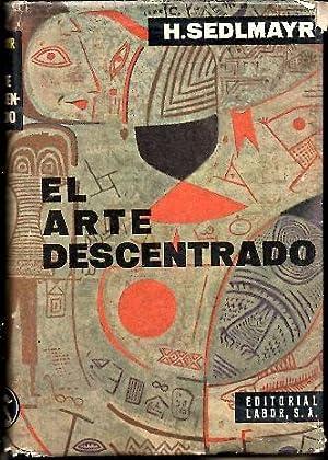 EL ARTE DESCENTRADO. LAS ARTES PLASTICAS DE LOS SIGLOS XIX Y XX COMO SINTOMA DE SIMBOLO DE LA EPOCA...