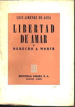 LIBERTAD DE AMAR Y DERECHO A MORIR.: JIMENEZ DE ASUA,
