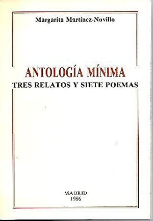 ANTOLOGIA MINIMA. TRES RELATOS Y SIETE POEMAS.: MARTINEZ NOVILLO, Margarita.