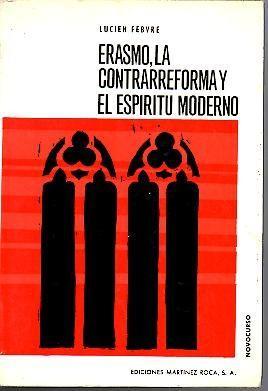 ERASMO, LA CONTRARREFORMA Y EL ESPIRITU MODERNO.: FEBVRE, Lucien.