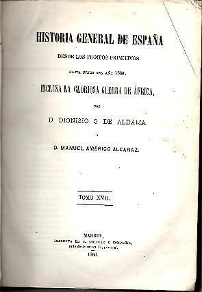 HISTORIA GENERAL DE ESPAÑA DESDE LOS TIEMPOS PRIMITIVOS HASTA FINES DEL AÑO 1860, ...