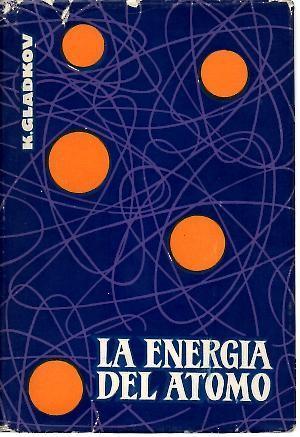 LA ENERGIA DEL ATOMO.: GLADKOV, K.